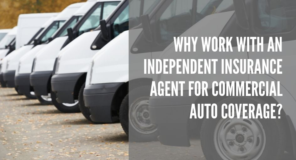 blog image of commercial vehicle fleet; blog title: Why Work With an Independent Insurance Agent for Commercial Auto Coverage_
