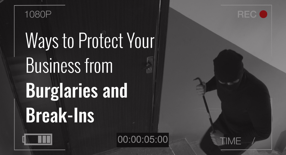 Ways To Protect Your Business From Burglaries And Break